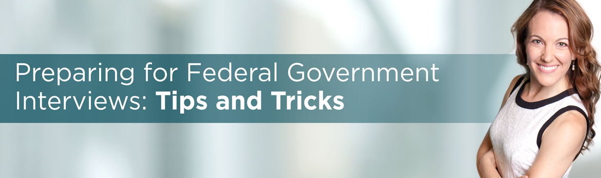 Tab 5 : Preparing for Federal Government Interviews: Tips and Tricks