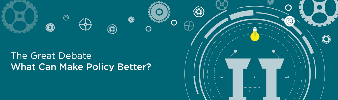 Tab 2 : The Great Debate: What Can Make Policy Better?