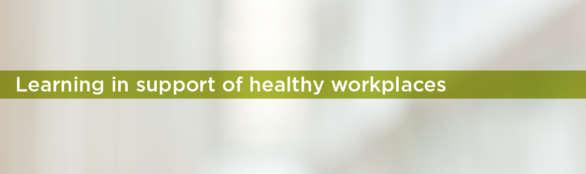 Tab 2 : Learning in support of healthy workplaces